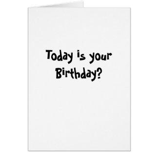 ¿El hoy es su cumpleaños? Tarjeta De Felicitación