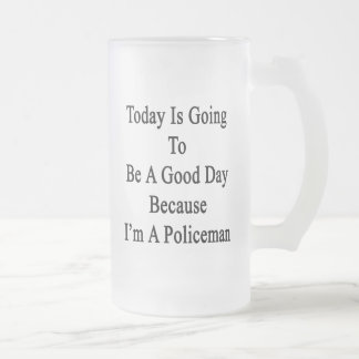 El hoy va a ser un buen día porque soy un Poli Taza Cristal Mate