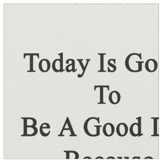 El hoy va a ser un buen día porque soy un Trom Telas