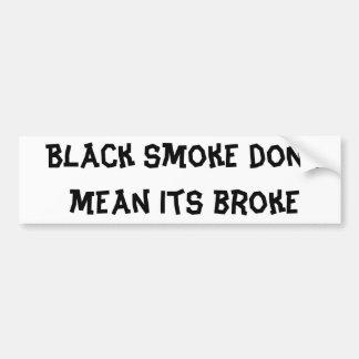 El humo negro no significa que su se rompió pegatina de parachoque
