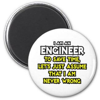 El ingeniero… asume que nunca soy incorrecto imán