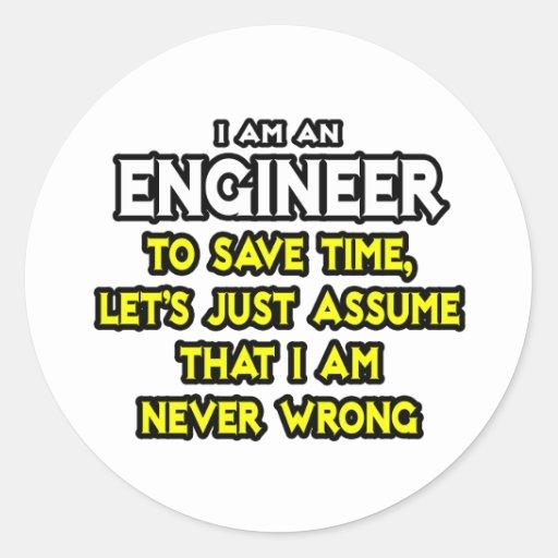 El ingeniero… asume que nunca soy incorrecto pegatina redonda