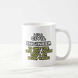 El ingeniero civil… asume que nunca soy incorrecto taza