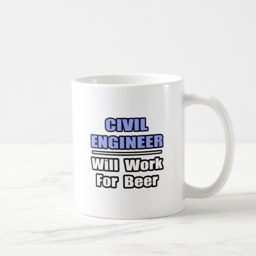 El ingeniero civil… trabajará para la cerveza taza básica blanca
