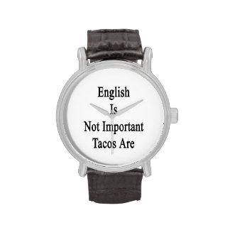 El inglés no es Tacos importante es Relojes De Mano