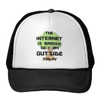 El Internet está quebrado así que estoy afuera hoy Gorra