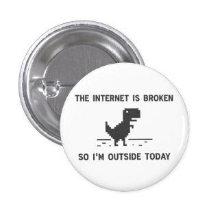 El Internet está quebrado así que estoy afuera hoy Pin Redondo De 1 Pulgada