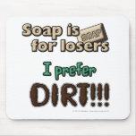 El jabón está para los perdedores. ¡Prefiero SUCIE Alfombrilla De Ratones