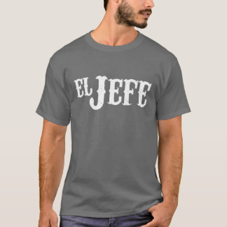 El Jefe Translation The Boss Funny Shirt
