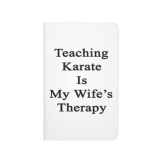 El karate de enseñanza es la terapia de mi esposa cuadernos grapados