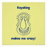 El Kayaking me conduce loco Poster