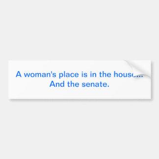 """""""El lugar de una mujer está en la casa. Y el senad Pegatina Para Auto"""