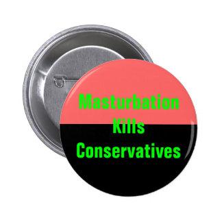 el masturbation mata al botón de los conservadores pin redondo de 2 pulgadas