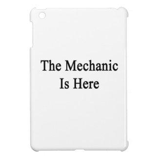 El mecánico está aquí