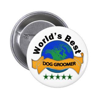 El mejor Groomer del perro del mundo Pin Redondo De 2 Pulgadas