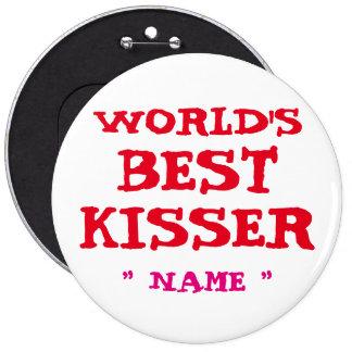El MEJOR KISSER del MUNDO de encargo de Pin Redondo De 6 Pulgadas