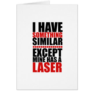 El mío tiene un laser tarjeta de felicitación