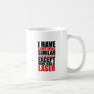 El mío tiene un laser taza de café