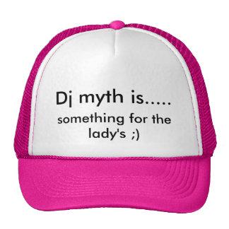 El mito de DJ es ....., algo para la señora;) Gorras