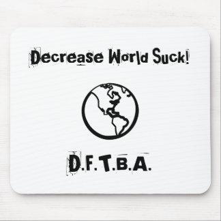 ¡El mundo de la disminución chupa! , D.F.T.B.A. Alfombrillas De Raton