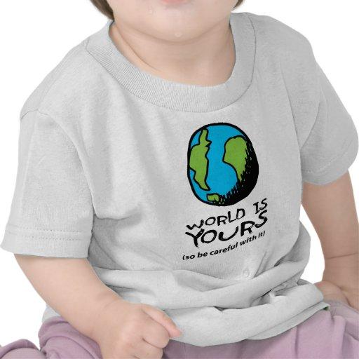 El MUNDO ES EL SUYO (tenga tan cuidado con él) Camiseta