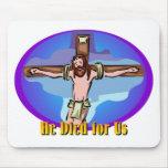 Él murió por nosotros diseño cristiano alfombrilla de raton
