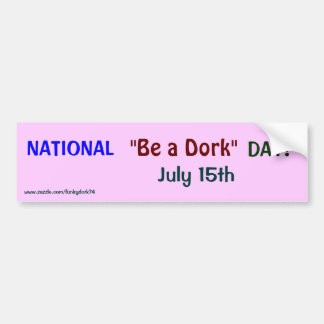 """¡El NACIONAL """"sea DÍA de un Dork""""! Pegatina para e Pegatina Para Auto"""