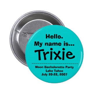 El nombre de Hello.My es Trixie Pin Redondo De 2 Pulgadas