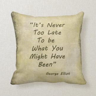 Él nunca demasiado tarde a ser lo que usted puede cojín