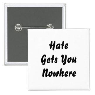 El odio le consigue en ninguna parte. Diseño blanc Pin Cuadrado