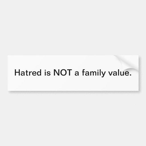 El odio no es un valor familiar - pegatina para el etiqueta de parachoque