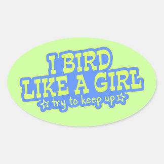 ¡El pájaro como un chica… continúa Pegatina De Óval