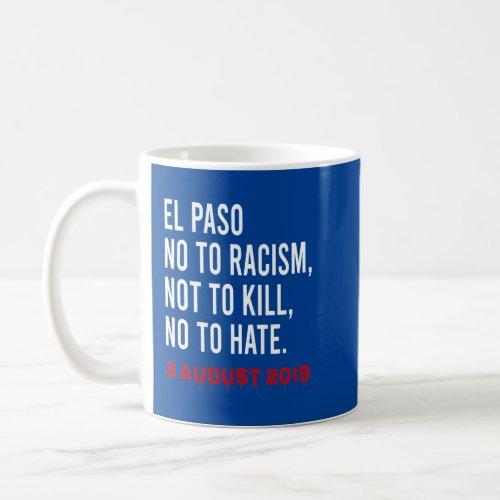 El Paso No to Racism Not to kill No to hate Coffee Mug