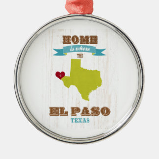 El Paso, Texas Map – Home Is Where The Heart Is Metal Ornament