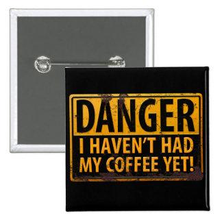 ¡El PELIGRO I Havent tenía mi café todavía! Pin Cuadrado
