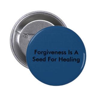 El perdón es una semilla para curar pin redondo de 2 pulgadas