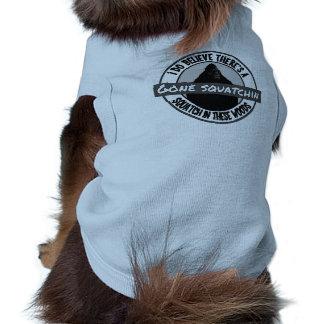 El perro ido de Squatchin cree Squatch en estas ma Camisetas De Mascota
