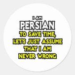 El persa… asume que nunca soy incorrecto pegatinas redondas