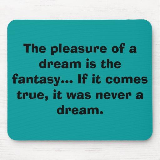 El placer de un sueño es la fantasía… Si él… Alfombrilla De Raton