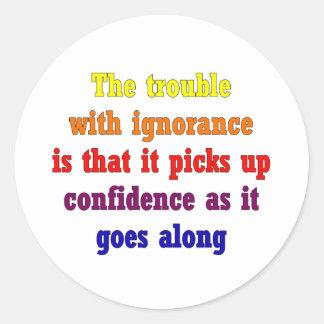 El problema con ignorancia es ése pegatina redonda
