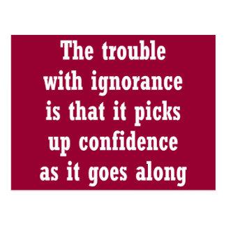 El problema con ignorancia es ése postal