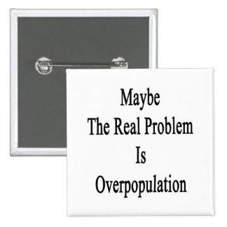 El problema real es quizá superpoblación pin cuadrado