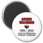 El profesor de música… trabajará para el vino imán para frigorífico