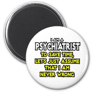 El psiquiatra… asume que nunca soy incorrecto imán redondo 5 cm