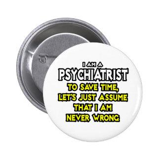 El psiquiatra… asume que nunca soy incorrecto pin redondo de 2 pulgadas