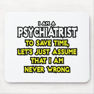 El psiquiatra… asume que nunca soy incorrecto tapetes de raton