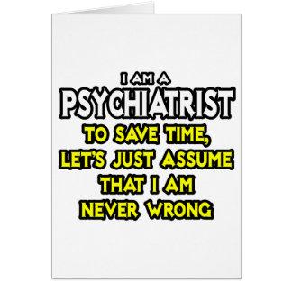 El psiquiatra… asume que nunca soy incorrecto tarjeta de felicitación