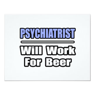 """El psiquiatra… trabajará para la cerveza invitación 4.25"""" x 5.5"""""""