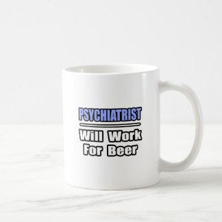 El psiquiatra… trabajará para la cerveza taza básica blanca