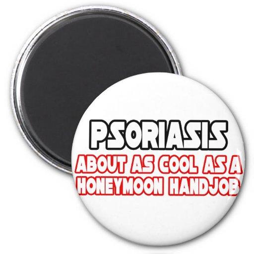 El psoriasis… no se refresca imán para frigorifico